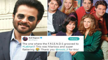 Anil Kapoor is 'FLATTERED' after watching FRIENDS mashup on 'My Name Is Lakhan'