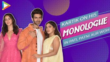 Does Kartik Aaryan have a long monologue in Pati, Patni Aur Woh He responds Ananya Bhumi